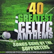 40 greatest celtic anthems cover image