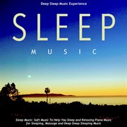 Sleep Music: Soft Music to Help You Sleep and Relaxing Piano Music for Sleeping, Massage and Deep