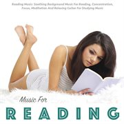 Reading Music: Soothing Background Music for Reading, Concentration, Focus, Meditation and Relaxi