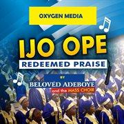 Ijo ope redeemed praise