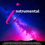 Instrumental Music: Relaxing Piano Music for Relaxation, Spa, Studying, Reading, Yoga, Massage Th
