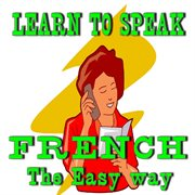 Learn to Speak French (the Easy Way)