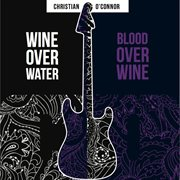 Wine over water / blood over wine cover image
