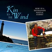 Kin to the wind : music of a troubadour's magical journey cover image
