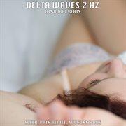 Binaural Beats: Delta Waves 2 Hz - Sleep, Pain Relief, Subconscious