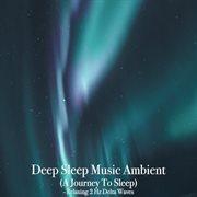 Deep sleep music ambient: a journey to sleep cover image