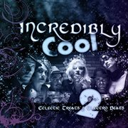Incredibly cool 2: electric treats & electro beats cover image