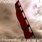 Absence of Opposition - Ep