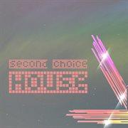 Second Choice, House