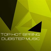 Top Hot Spring Dubstep Music