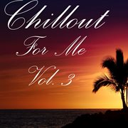 Chillout for Me, Vol. 3