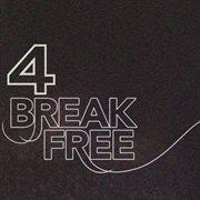 Break Free, Vol. 4