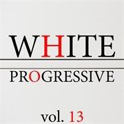 White Progressive, Vol. 13