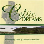 Celtic dreams - the haunting sounds of traditional irish pipes cover image