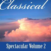 Classical - Spectacular Vol. 2