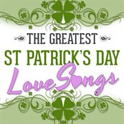 The greatest st. patrick's day love songs cover image