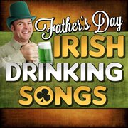 Father's Day Irish Drinking Songs