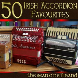50 Irish Accordion Favourites by The Sean O'Neill Band