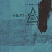 Betamax (remixes)