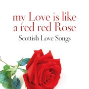 My love is like a red, red rose: scottish love songs cover image
