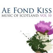 Ae Fond Kiss: Music of Scotland Volume 10