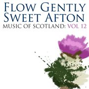 Flow Gently Sweet Afton: Music of Scotland Volume 12