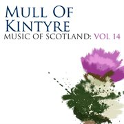 Mull of Kintyre: Music of Scotland Volume 14