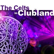 The Celts in Clubland