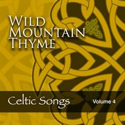 Wild Mountain Thyme: Celtic Songs, Vol. 4