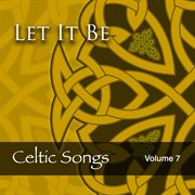 Let it be: celtic songs, vol. 7 cover image