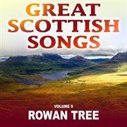 Rowan Tree: Great Scottish Songs, Vol. 9