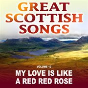 My love is like a red red rose: great scottish songs, vol. 10 cover image