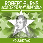 Robert Burns: Scotland's First Superstar, Vol. 2