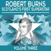 Robert Burns: Scotland's First Superstar, Vol. 3
