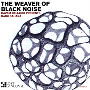 The Weaver of Black Noise (hazem Beltagui Presents Dark Sahara)