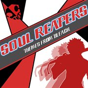 Soul Reapers - Themes From Bleach