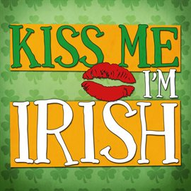 Kiss Me I'm Irish: 43 Classic Songs for St. Patrick's Day Celebrations, book cover