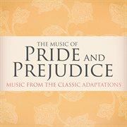 The Music of Pride and Prejudice (music From the Classic Adaptations)