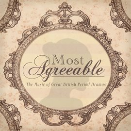 Cover image for Most Agreeable - The Music of Great British Period Drama