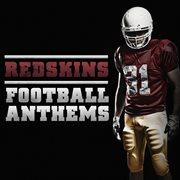 Football Anthems -  Redskins