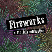 Fireworks - A Celebration of the 4th July (30 Classic Tracks for July 4th Parties)