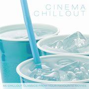 Cinema Chillout - 45 Chillout Classics From your Favourite Movies