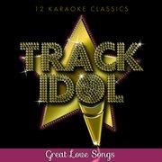 Track Idol - Great Love Songs (12 Karaoke Classics)