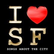 I Heart Sf - Songs About the City