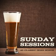 Sunday sessions - 40 classic irish songs cover image