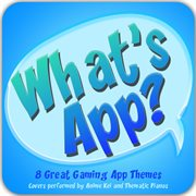 What's App? (8 Great Gaming App Themes) [covers Performed by Anime Kei and Thematic Pianos]