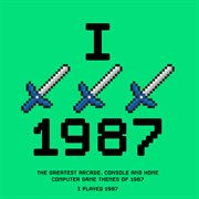 I played 1987 - the greatest arcade, console and home computer game themes of 1987 cover image
