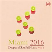 Miami 2016: deep and soulful house, vol. 2 cover image