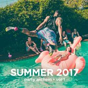 Summer 2017 party anthem, vol. 1 cover image