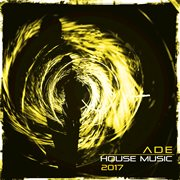 Ade house music 2017 cover image